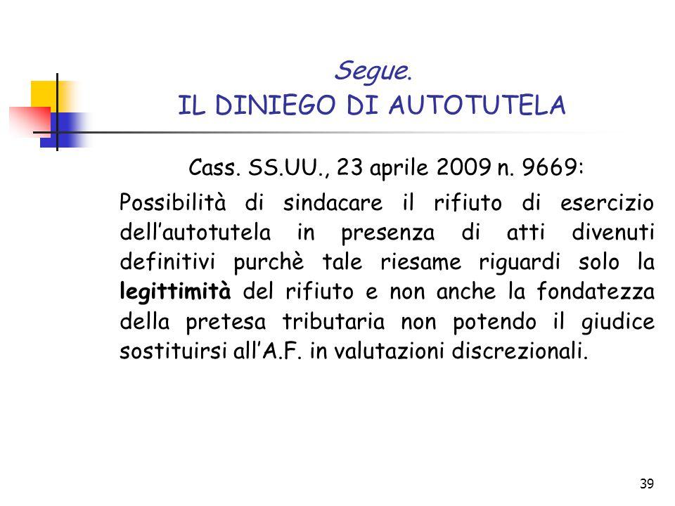39 Segue. IL DINIEGO DI AUTOTUTELA Cass. SS.UU., 23 aprile 2009 n. 9669: Possibilità di sindacare il rifiuto di esercizio dell'autotutela in presenza