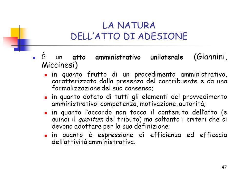 47 LA NATURA DELL'ATTO DI ADESIONE È un atto amministrativo unilaterale (Giannini, Miccinesi) in quanto frutto di un procedimento amministrativo, cara