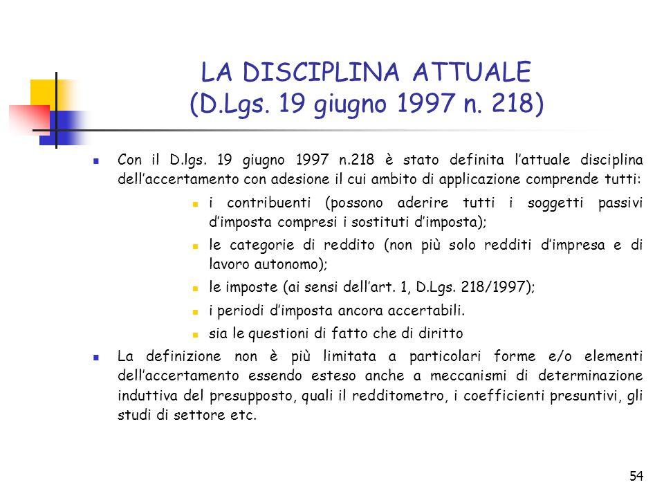 54 LA DISCIPLINA ATTUALE (D.Lgs. 19 giugno 1997 n. 218) Con il D.lgs. 19 giugno 1997 n.218 è stato definita l'attuale disciplina dell'accertamento con