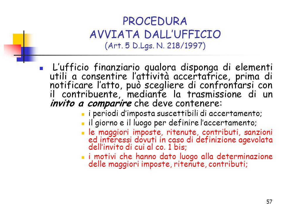 57 PROCEDURA AVVIATA DALL'UFFICIO (Art. 5 D.Lgs. N. 218/1997) L'ufficio finanziario qualora disponga di elementi utili a consentire l'attività accerta