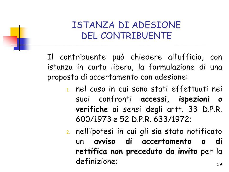 59 ISTANZA DI ADESIONE DEL CONTRIBUENTE Il contribuente può chiedere all'ufficio, con istanza in carta libera, la formulazione di una proposta di acce