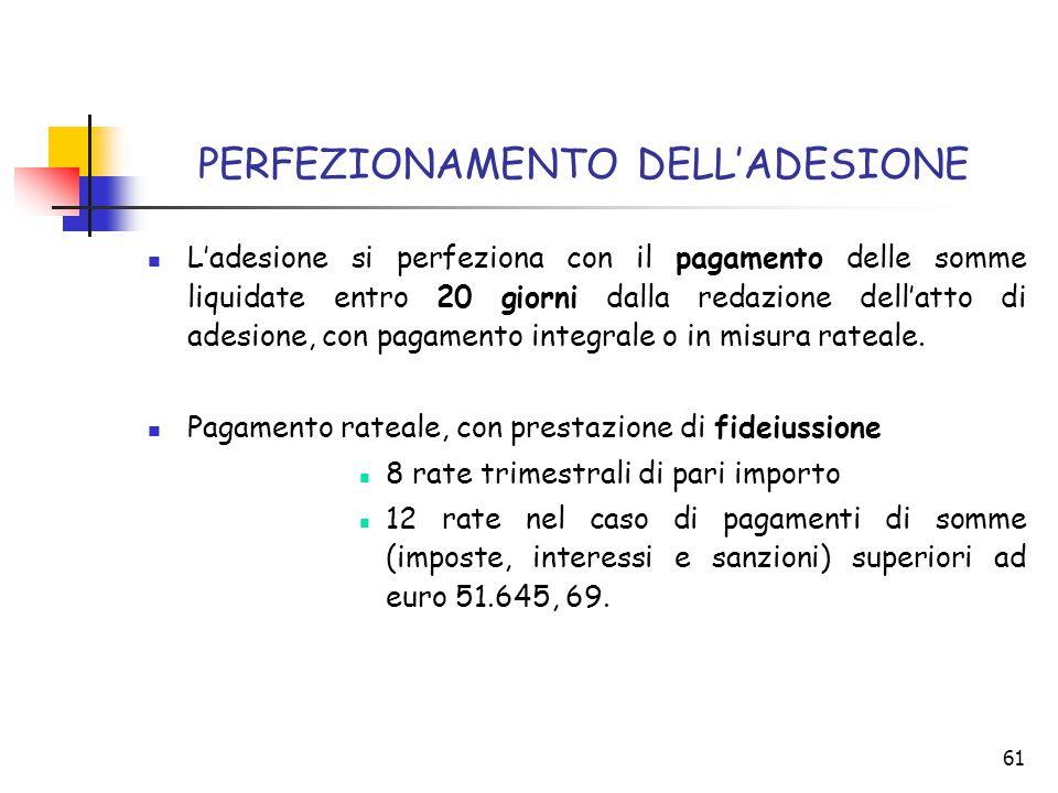 61 PERFEZIONAMENTO DELL'ADESIONE L'adesione si perfeziona con il pagamento delle somme liquidate entro 20 giorni dalla redazione dell'atto di adesione