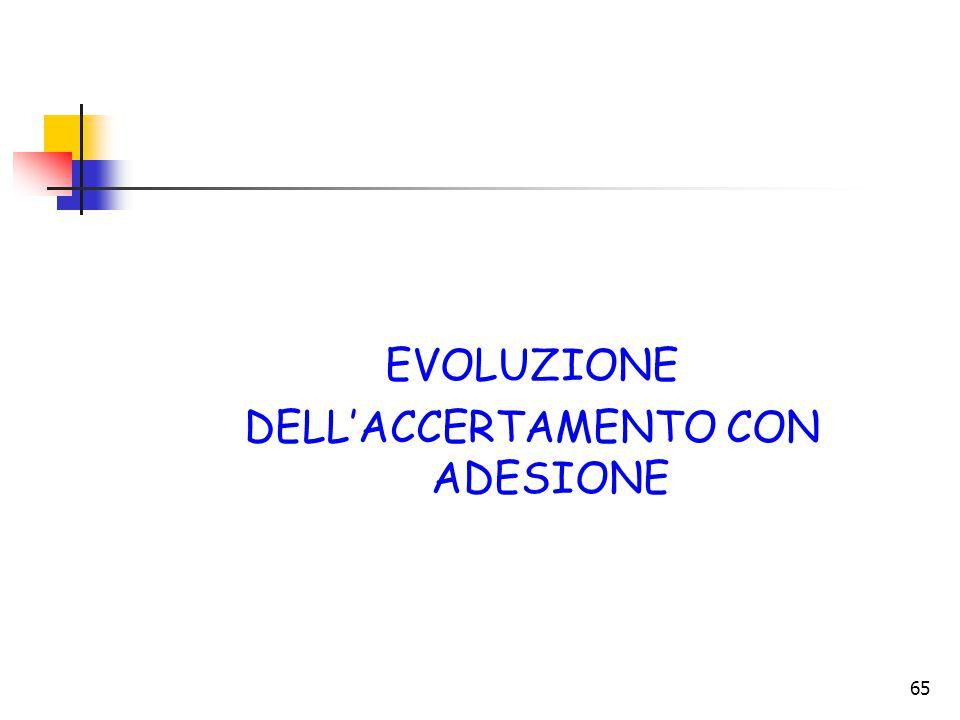 65 EVOLUZIONE DELL'ACCERTAMENTO CON ADESIONE