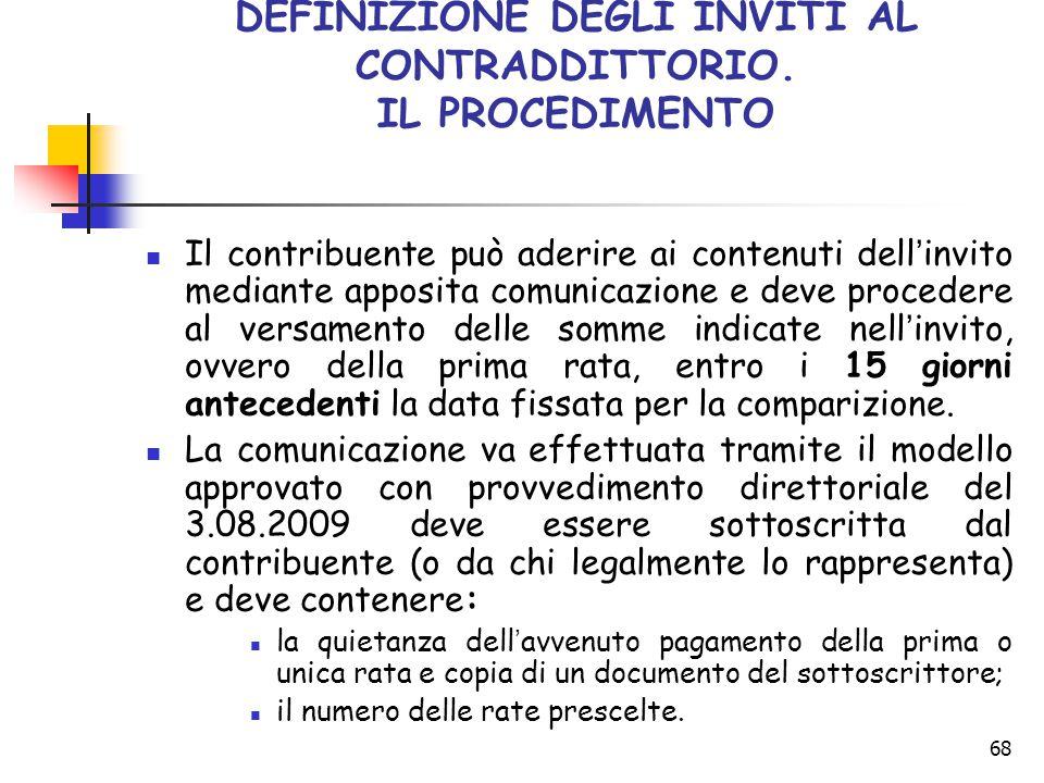 68 DEFINIZIONE DEGLI INVITI AL CONTRADDITTORIO. IL PROCEDIMENTO Il contribuente può aderire ai contenuti dell ' invito mediante apposita comunicazione