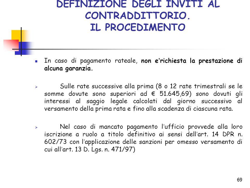 69 DEFINIZIONE DEGLI INVITI AL CONTRADDITTORIO. IL PROCEDIMENTO In caso di pagamento rateale, non e ' richiesta la prestazione di alcuna garanzia.  S