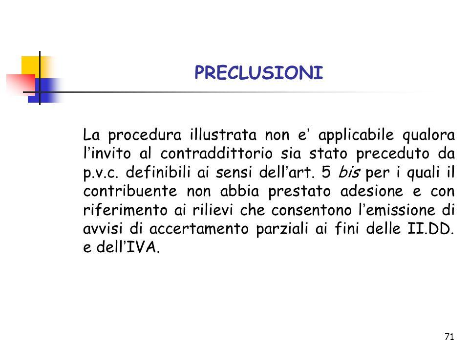 71 PRECLUSIONI La procedura illustrata non e ' applicabile qualora l ' invito al contraddittorio sia stato preceduto da p.v.c. definibili ai sensi del