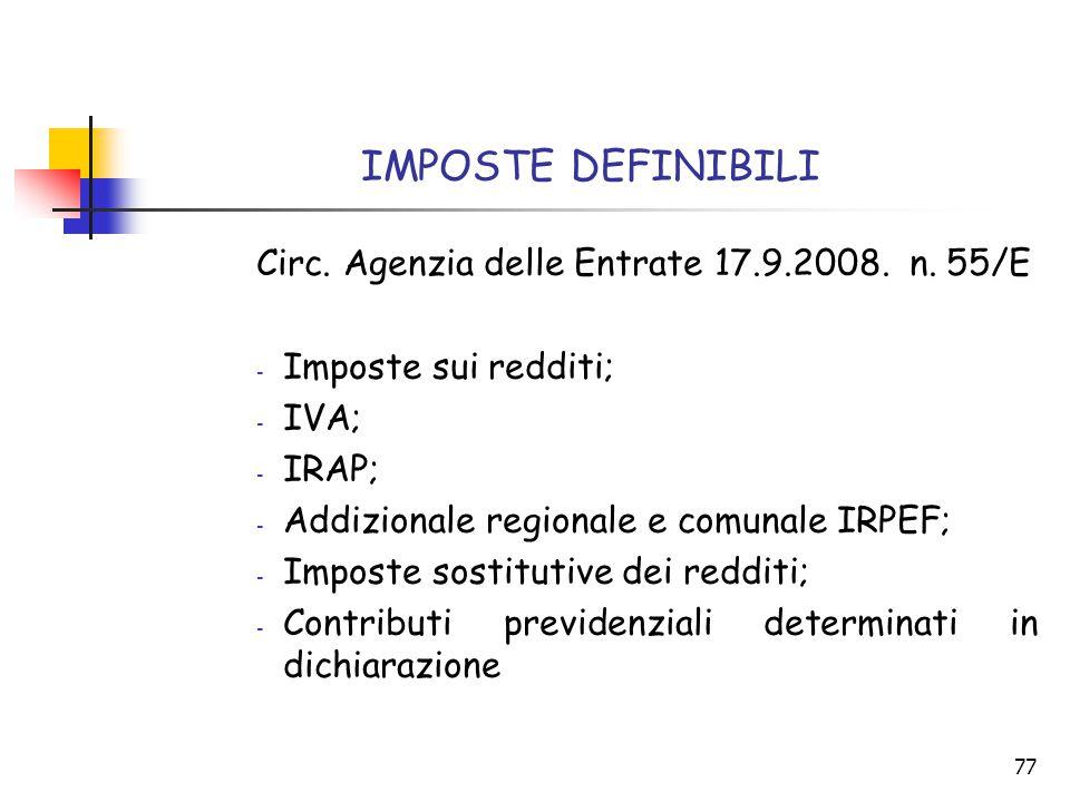 77 IMPOSTE DEFINIBILI Circ. Agenzia delle Entrate 17.9.2008. n. 55/E - Imposte sui redditi; - IVA; - IRAP; - Addizionale regionale e comunale IRPEF; -