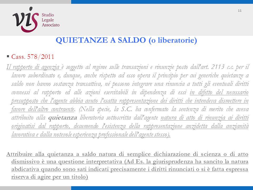  Cass. 578/2011 Il rapporto di agenzia è soggetto al regime sulle transazioni e rinunzie posto dall'art. 2113 c.c. per il lavoro subordinato e, dunqu