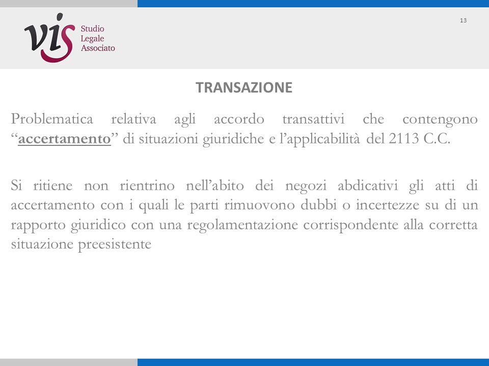 """Problematica relativa agli accordo transattivi che contengono """"accertamento"""" di situazioni giuridiche e l'applicabilità del 2113 C.C. Si ritiene non r"""
