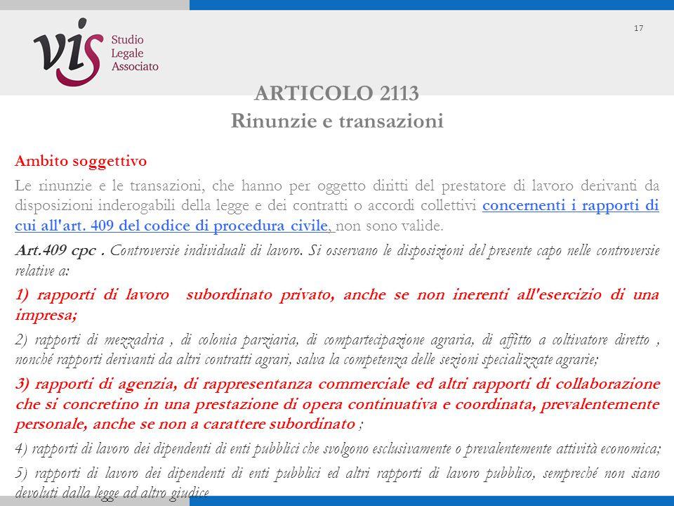 ARTICOLO 2113 Rinunzie e transazioni Ambito soggettivo Le rinunzie e le transazioni, che hanno per oggetto diritti del prestatore di lavoro derivanti