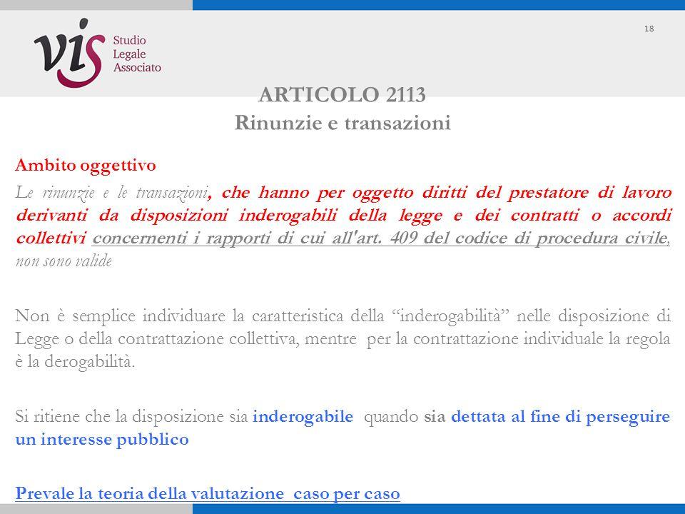 ARTICOLO 2113 Rinunzie e transazioni Ambito oggettivo Le rinunzie e le transazioni, che hanno per oggetto diritti del prestatore di lavoro derivanti d