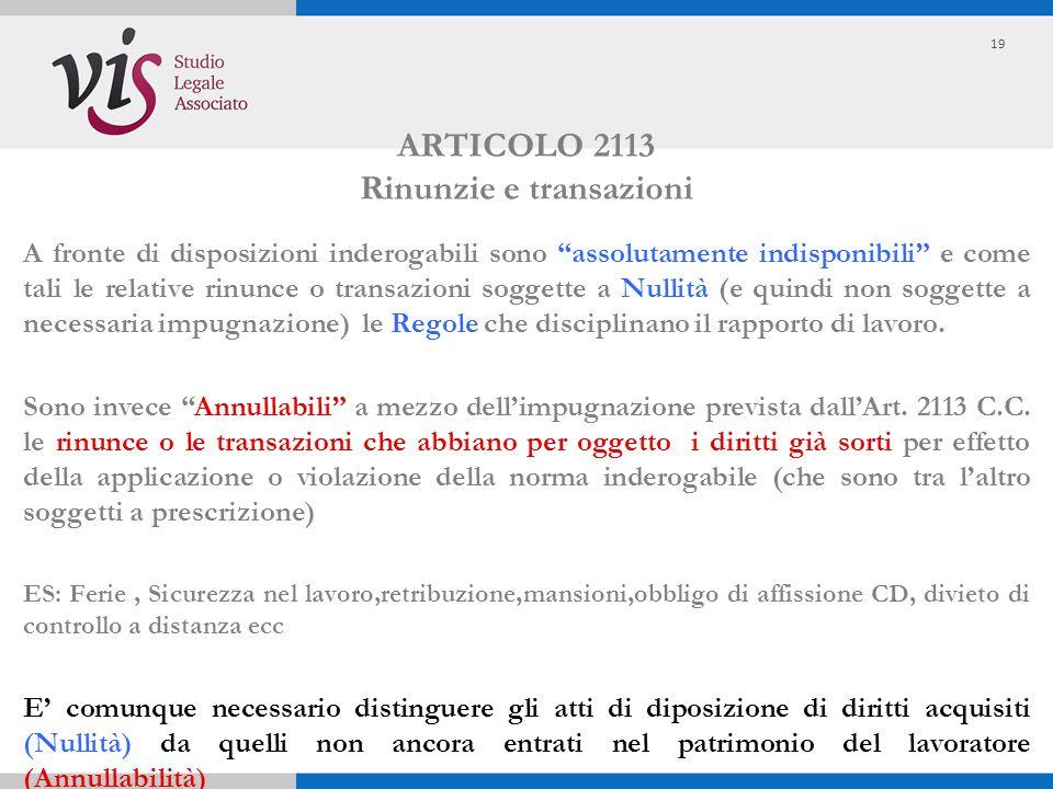 """ARTICOLO 2113 Rinunzie e transazioni A fronte di disposizioni inderogabili sono """"assolutamente indisponibili"""" e come tali le relative rinunce o transa"""