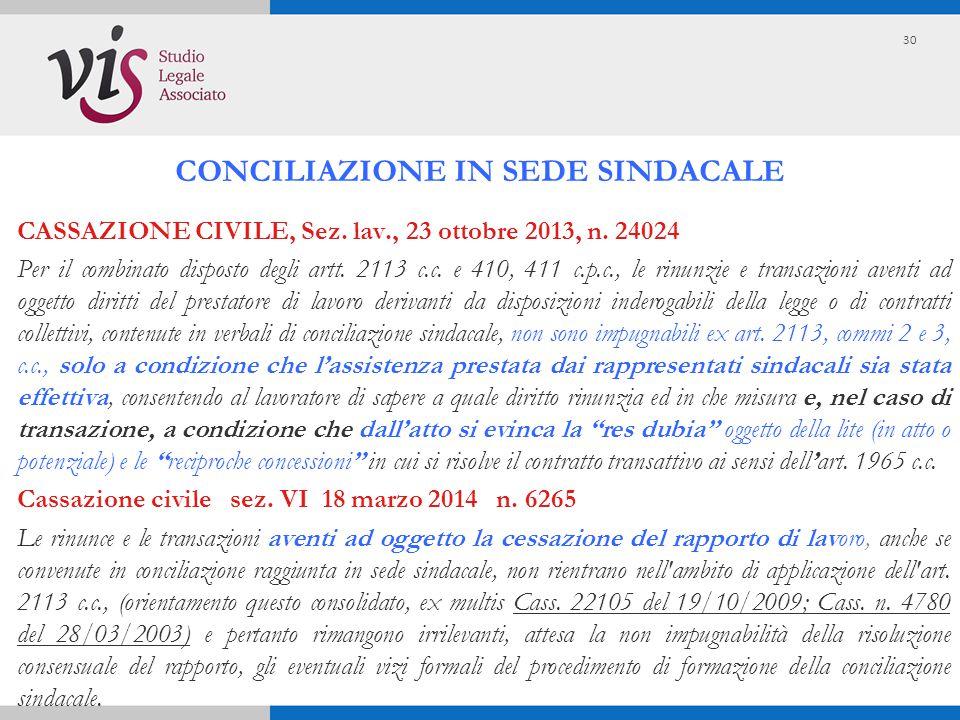 CASSAZIONE CIVILE, Sez. lav., 23 ottobre 2013, n. 24024 Per il combinato disposto degli artt. 2113 c.c. e 410, 411 c.p.c., le rinunzie e transazioni a
