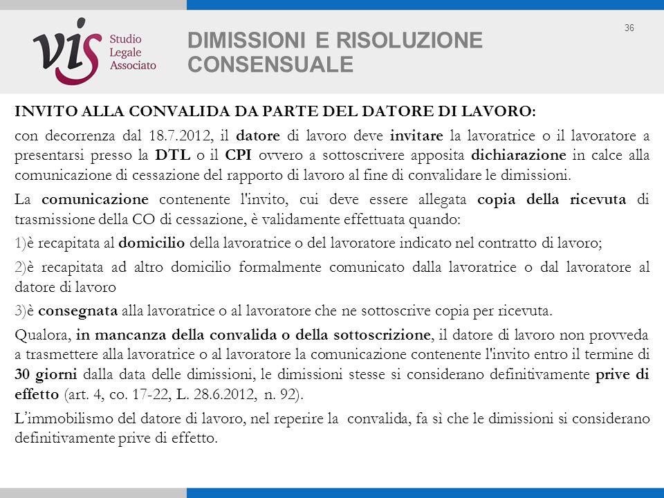 36 DIMISSIONI E RISOLUZIONE CONSENSUALE INVITO ALLA CONVALIDA DA PARTE DEL DATORE DI LAVORO: con decorrenza dal 18.7.2012, il datore di lavoro deve in