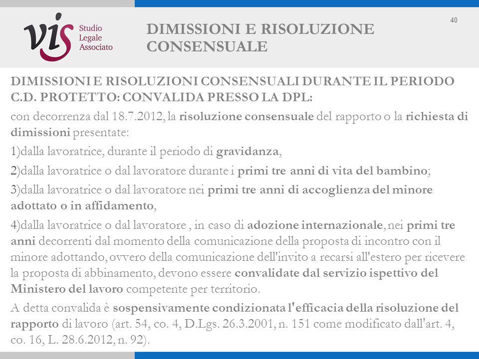40 DIMISSIONI E RISOLUZIONE CONSENSUALE DIMISSIONI E RISOLUZIONI CONSENSUALI DURANTE IL PERIODO C.D. PROTETTO: CONVALIDA PRESSO LA DPL: con decorrenza