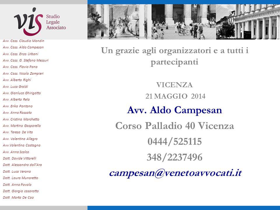 Un grazie agli organizzatori e a tutti i partecipanti VICENZA 21 MAGGIO 2014 Avv. Aldo Campesan Corso Palladio 40 Vicenza 0444/525115 348/2237496 camp
