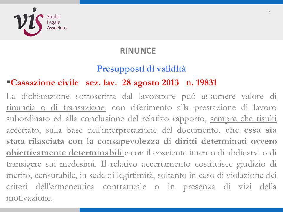 Presupposti di validità  Cassazione civile sez. lav. 28 agosto 2013 n. 19831 La dichiarazione sottoscritta dal lavoratore può assumere valore di rinu
