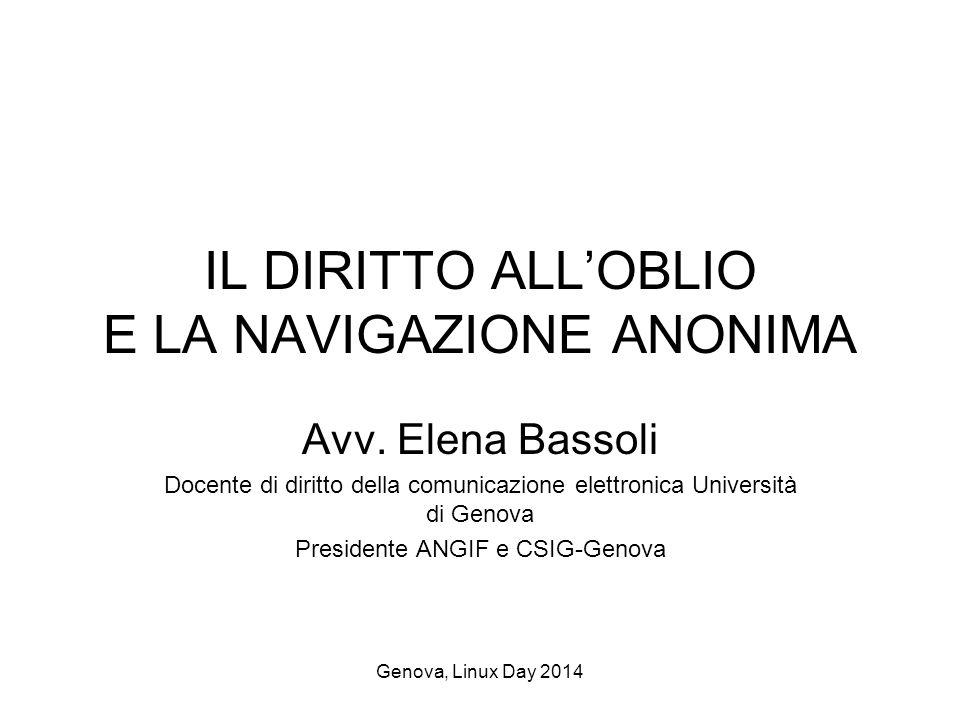 Genova, Linux Day 2014 IL DIRITTO ALL'OBLIO E LA NAVIGAZIONE ANONIMA Avv.