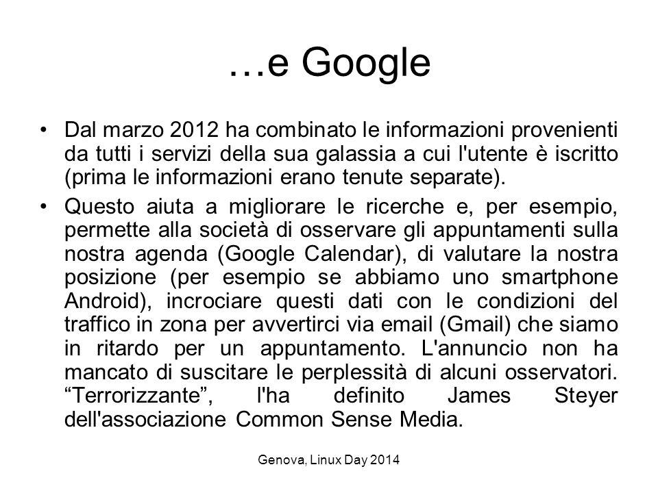 Genova, Linux Day 2014 …e Google Dal marzo 2012 ha combinato le informazioni provenienti da tutti i servizi della sua galassia a cui l utente è iscritto (prima le informazioni erano tenute separate).