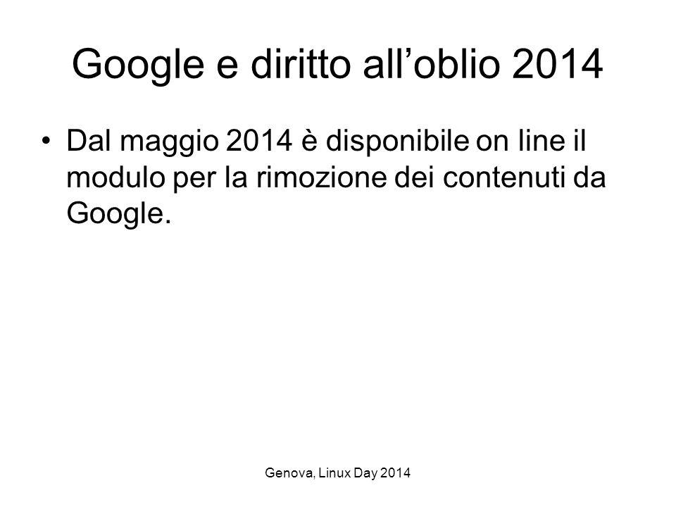 Genova, Linux Day 2014 Google e diritto all'oblio 2014 Dal maggio 2014 è disponibile on line il modulo per la rimozione dei contenuti da Google.