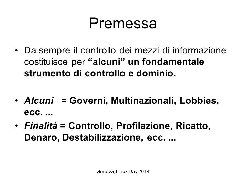 Genova, Linux Day 2014 Premessa Da sempre il controllo dei mezzi di informazione costituisce per alcuni un fondamentale strumento di controllo e dominio.