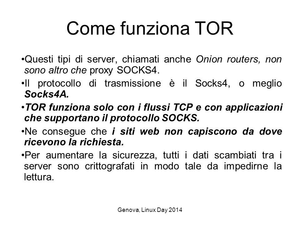 Genova, Linux Day 2014 Come funziona TOR Questi tipi di server, chiamati anche Onion routers, non sono altro che proxy SOCKS4.