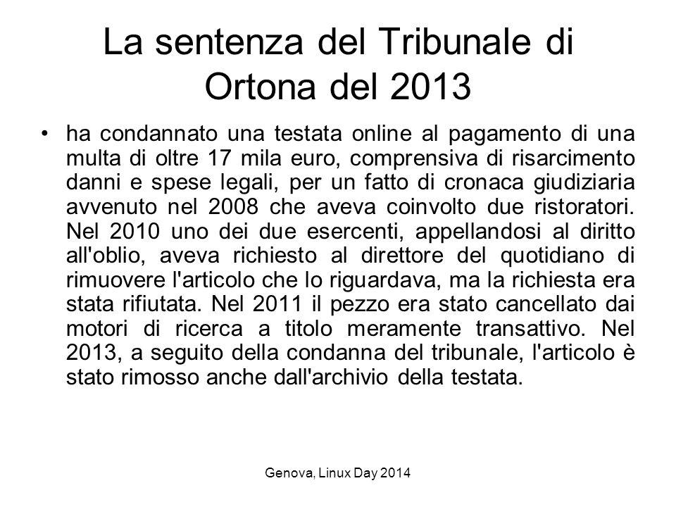 Genova, Linux Day 2014 La sentenza del Tribunale di Ortona del 2013 ha condannato una testata online al pagamento di una multa di oltre 17 mila euro, comprensiva di risarcimento danni e spese legali, per un fatto di cronaca giudiziaria avvenuto nel 2008 che aveva coinvolto due ristoratori.