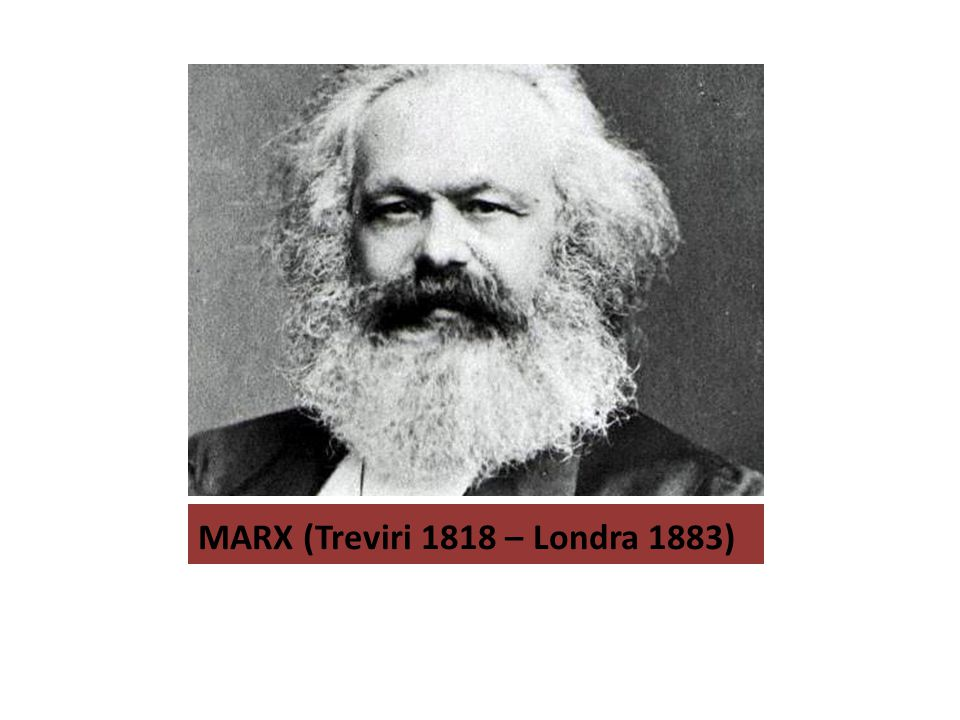 MARX (Treviri 1818 – Londra 1883)