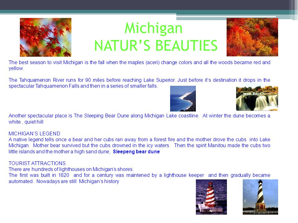 Michigan NATUR'S BEAUTIES The best season to visit Michigan is the fall when the maples (aceri) change colors and all the woods became red and yellow.