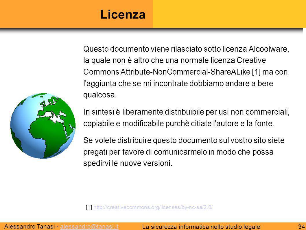 Alessandro Tanasi - alessandro@tanasi.italessandro@tanasi.it 34La sicurezza informatica nello studio legale Licenza Questo documento viene rilasciato