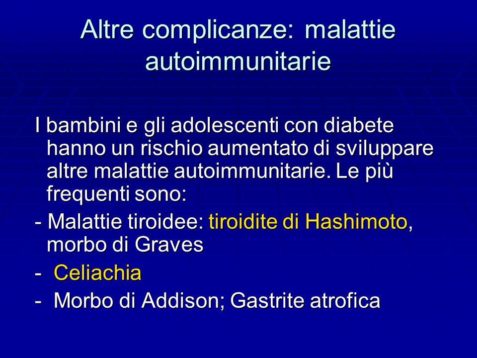 Altre complicanze: malattie autoimmunitarie I bambini e gli adolescenti con diabete hanno un rischio aumentato di sviluppare altre malattie autoimmunitarie.