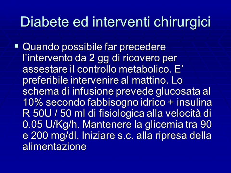 Diabete ed interventi chirurgici  Quando possibile far precedere l'intervento da 2 gg di ricovero per assestare il controllo metabolico.