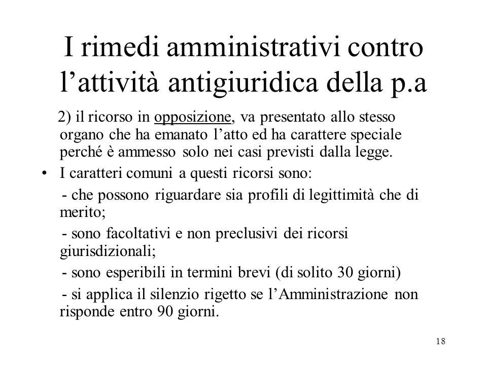 18 I rimedi amministrativi contro l'attività antigiuridica della p.a 2) il ricorso in opposizione, va presentato allo stesso organo che ha emanato l'a