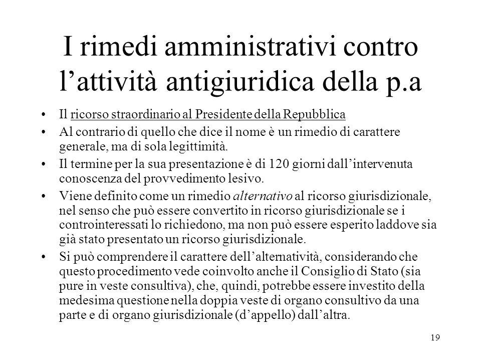 19 I rimedi amministrativi contro l'attività antigiuridica della p.a Il ricorso straordinario al Presidente della Repubblica Al contrario di quello ch
