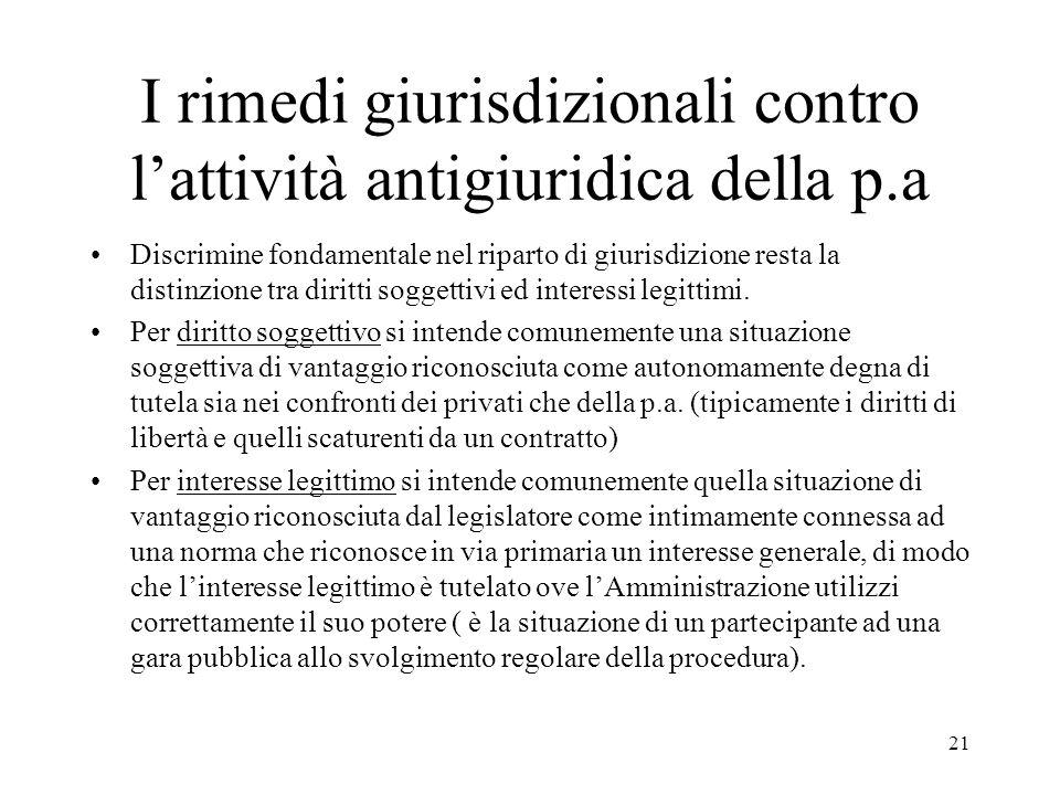 21 I rimedi giurisdizionali contro l'attività antigiuridica della p.a Discrimine fondamentale nel riparto di giurisdizione resta la distinzione tra di