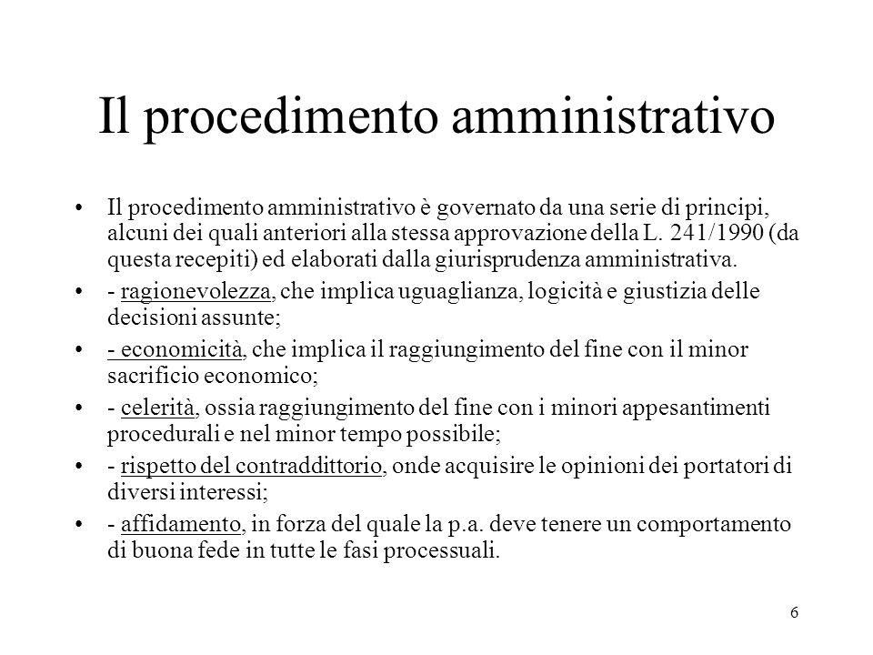 7 Il procedimento amministrativo Accanto a questi la legge 241/1990 (recentemente modificata dalla L.