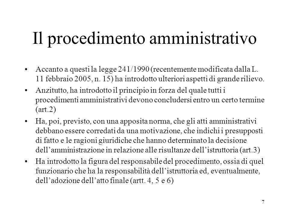 7 Il procedimento amministrativo Accanto a questi la legge 241/1990 (recentemente modificata dalla L. 11 febbraio 2005, n. 15) ha introdotto ulteriori
