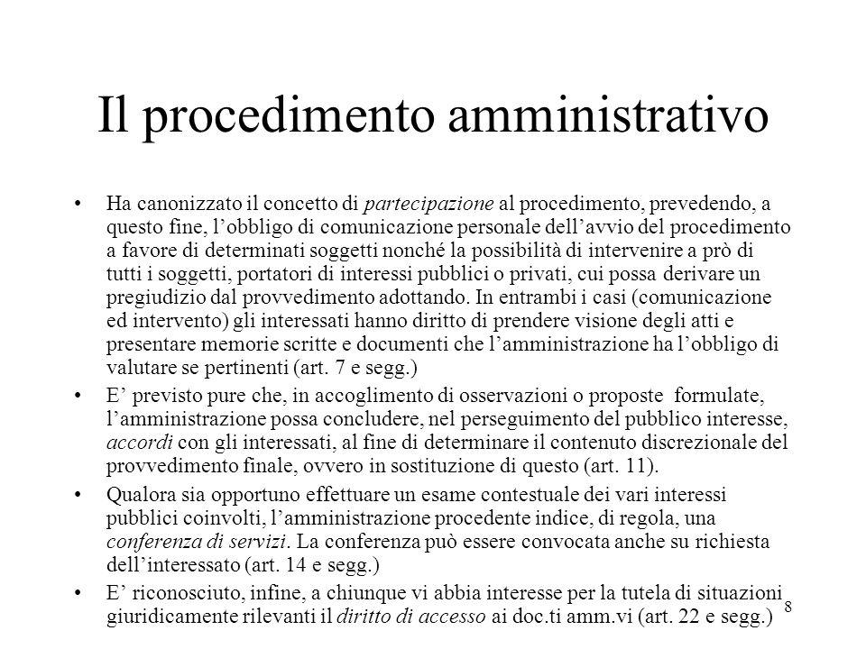 8 Il procedimento amministrativo Ha canonizzato il concetto di partecipazione al procedimento, prevedendo, a questo fine, l'obbligo di comunicazione p