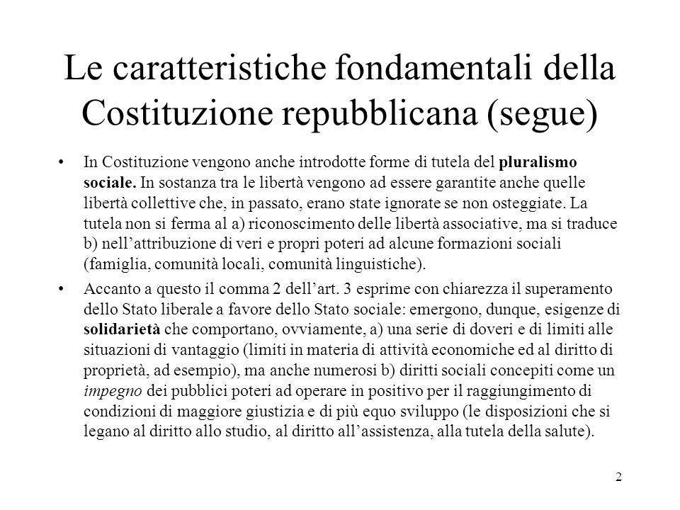 1 Le caratteristiche fondamentali della Costituzione repubblicana Si configura un sistema costituzionale radicalmente difforme da quello che aveva trovato espressione nello Statuto albertino e negli sviluppi successivi.