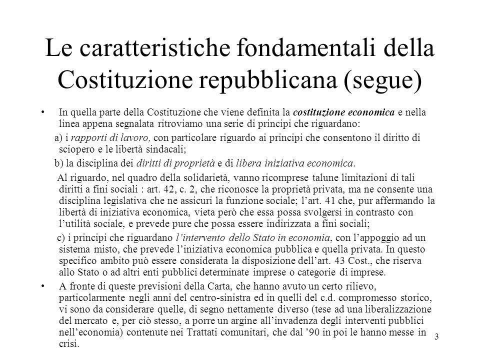 2 Le caratteristiche fondamentali della Costituzione repubblicana (segue) In Costituzione vengono anche introdotte forme di tutela del pluralismo sociale.
