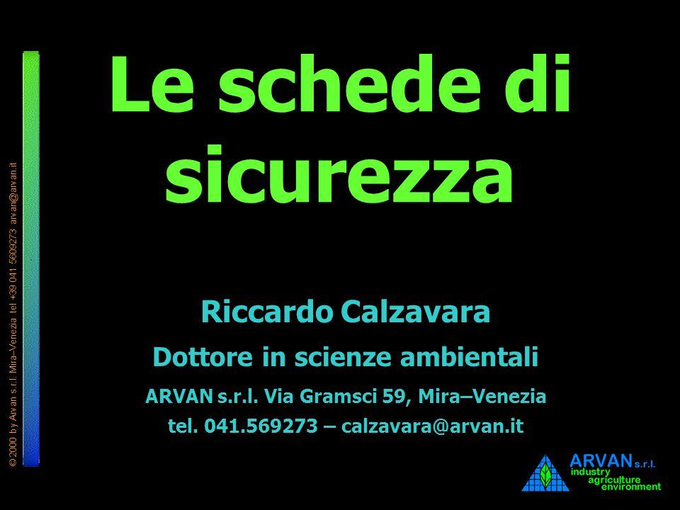 © 2000 by Arvan s.r.l. Mira–Venezia tel +39 041 5609273 arvan@arvan.it Le schede di sicurezza Riccardo Calzavara Dottore in scienze ambientali ARVAN s