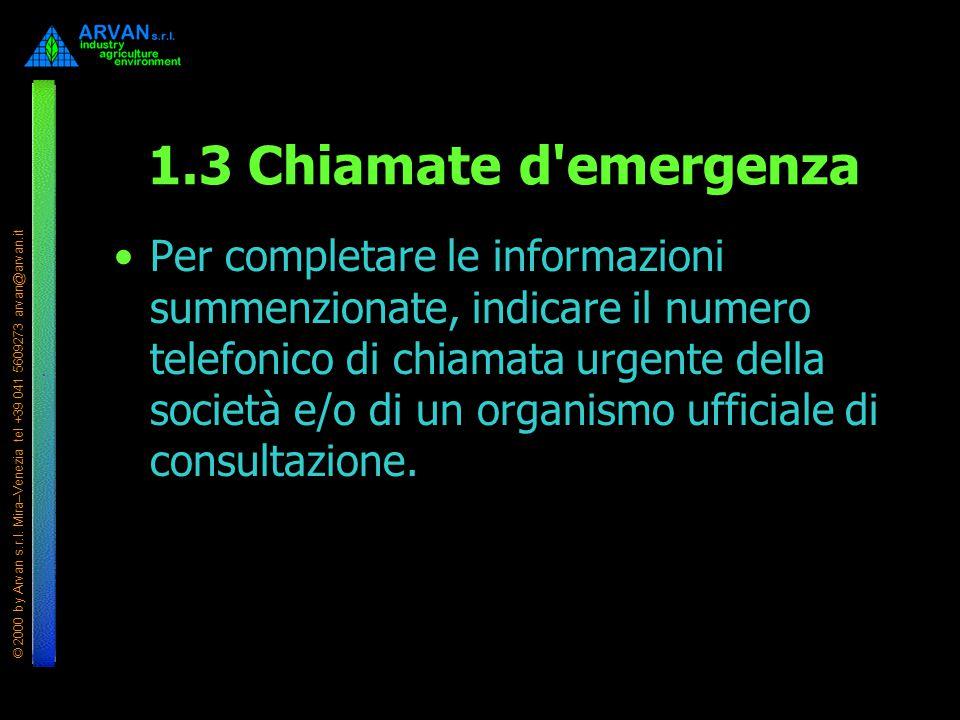 © 2000 by Arvan s.r.l. Mira–Venezia tel +39 041 5609273 arvan@arvan.it 1.3 Chiamate d'emergenza Per completare le informazioni summenzionate, indicare