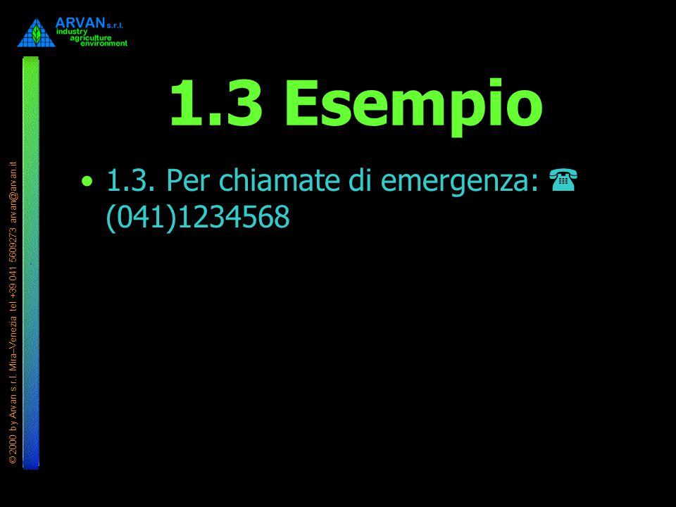 © 2000 by Arvan s.r.l. Mira–Venezia tel +39 041 5609273 arvan@arvan.it 1.3 Esempio 1.3. Per chiamate di emergenza:  (041)1234568