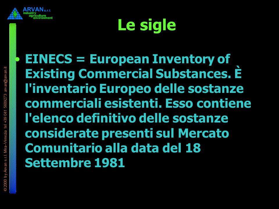 © 2000 by Arvan s.r.l. Mira–Venezia tel +39 041 5609273 arvan@arvan.it Le sigle EINECS = European Inventory of Existing Commercial Substances. È l'inv