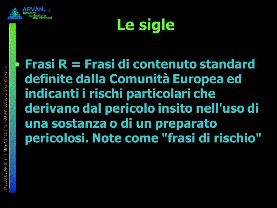© 2000 by Arvan s.r.l. Mira–Venezia tel +39 041 5609273 arvan@arvan.it Le sigle Frasi R = Frasi di contenuto standard definite dalla Comunità Europea