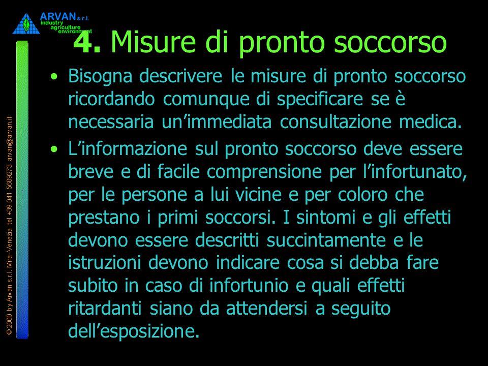 © 2000 by Arvan s.r.l. Mira–Venezia tel +39 041 5609273 arvan@arvan.it 4. Misure di pronto soccorso Bisogna descrivere le misure di pronto soccorso ri