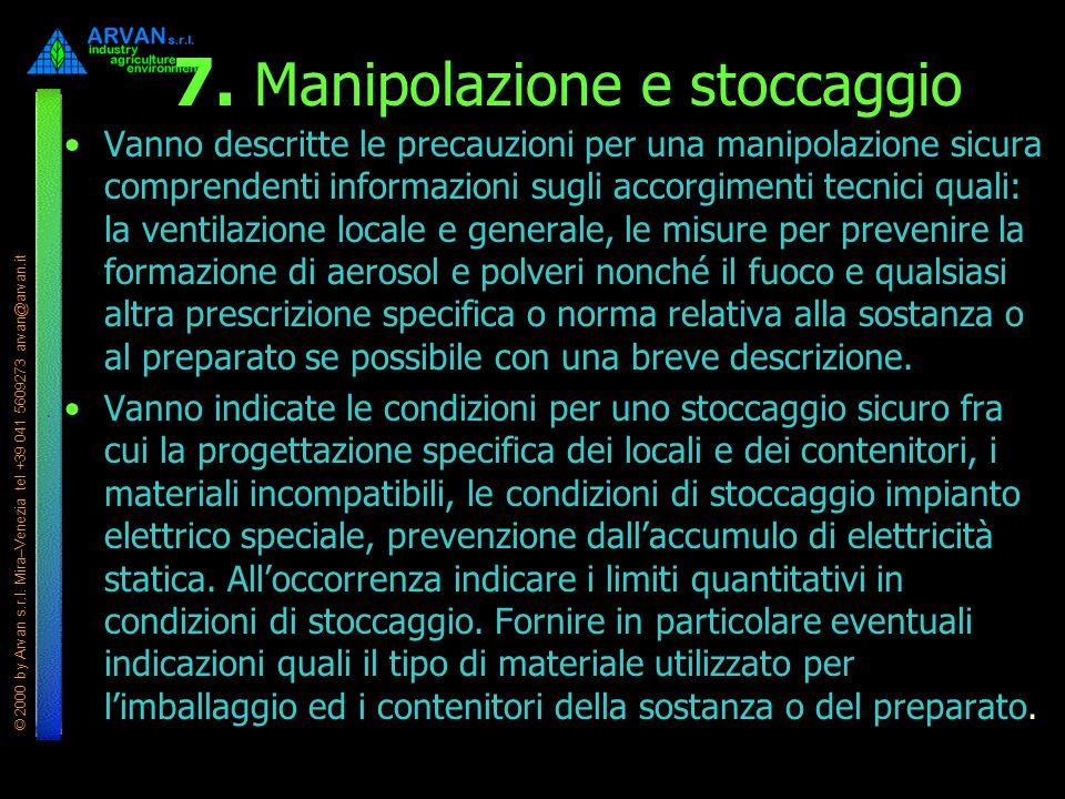 © 2000 by Arvan s.r.l. Mira–Venezia tel +39 041 5609273 arvan@arvan.it 7. Manipolazione e stoccaggio Vanno descritte le precauzioni per una manipolazi