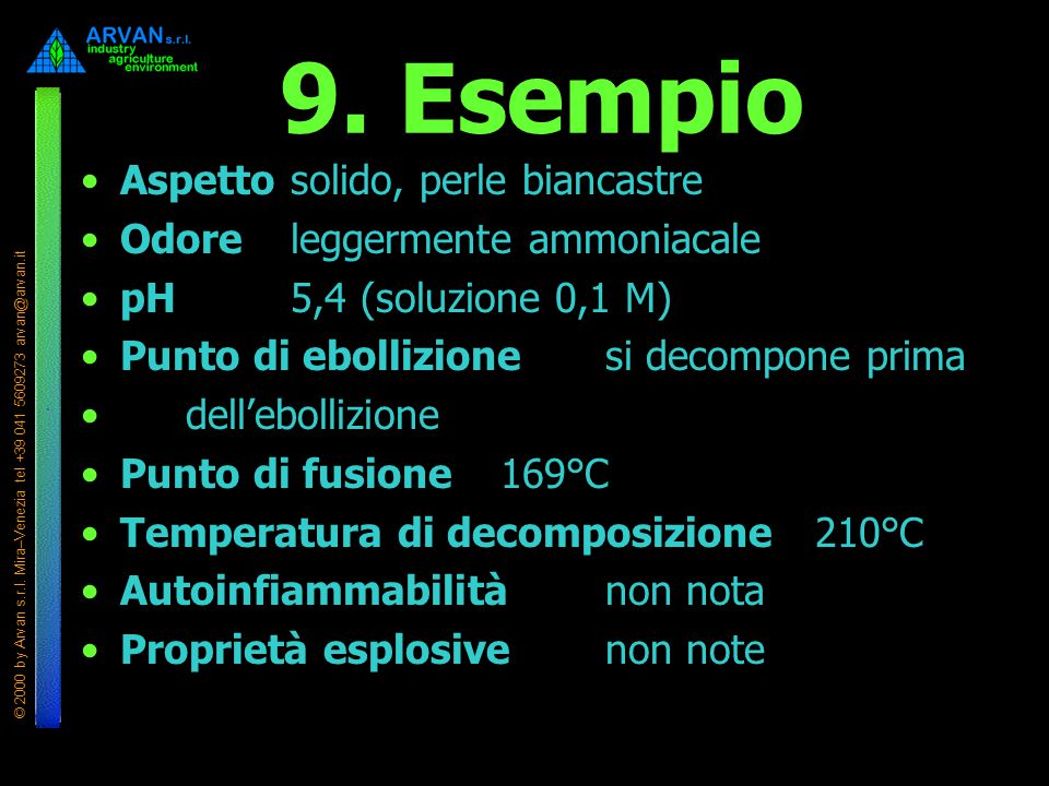 © 2000 by Arvan s.r.l. Mira–Venezia tel +39 041 5609273 arvan@arvan.it 9. Esempio Aspettosolido, perle biancastre Odoreleggermente ammoniacale pH5,4 (
