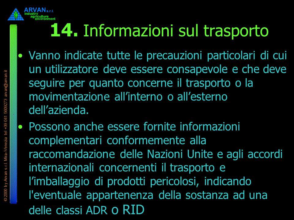 © 2000 by Arvan s.r.l. Mira–Venezia tel +39 041 5609273 arvan@arvan.it 14. Informazioni sul trasporto Vanno indicate tutte le precauzioni particolari