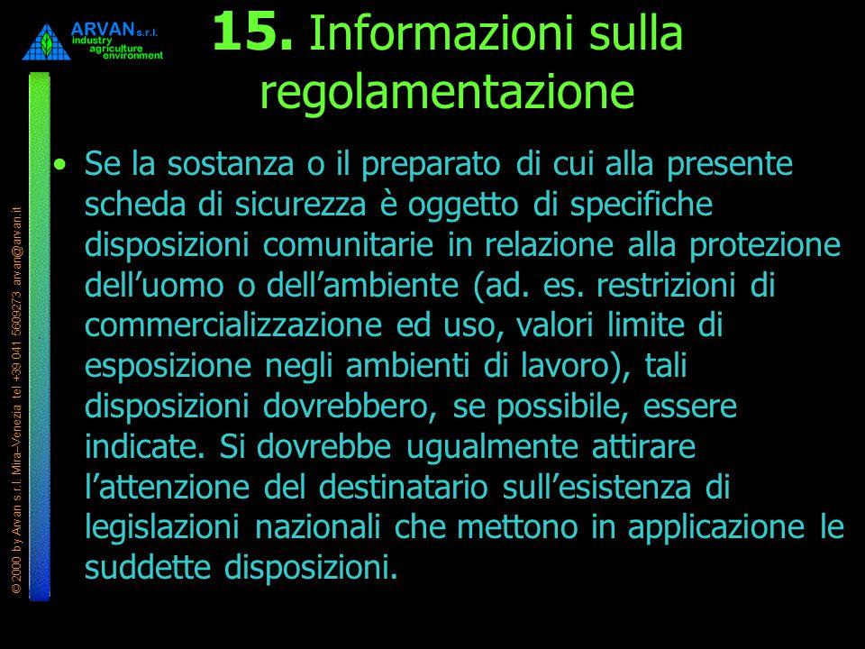 © 2000 by Arvan s.r.l. Mira–Venezia tel +39 041 5609273 arvan@arvan.it 15. Informazioni sulla regolamentazione Se la sostanza o il preparato di cui al